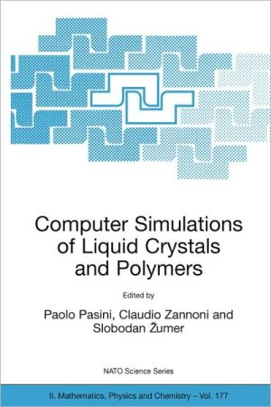 Computer Simulations of Liquid Crystals and Polymers: Proceedings of the NATO Advanced Research Workshop on Computational Methods for Polymers and Liquid Crystalline Polymers, Erice, Italy. 16-22 July 2003 - Paolo Pasini (Editor), Slobodan Zumer (Editor), Claudio Zannoni (Editor)