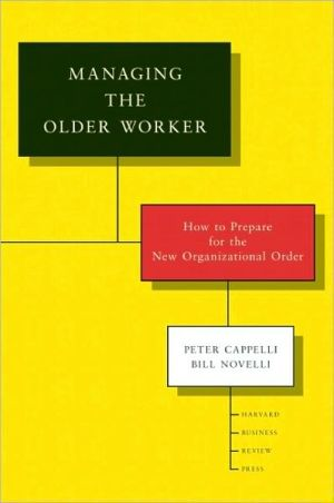 Managing the Older Worker: How to Prepare for the New Organizational Order - Peter Cappelli, Bill Novelli