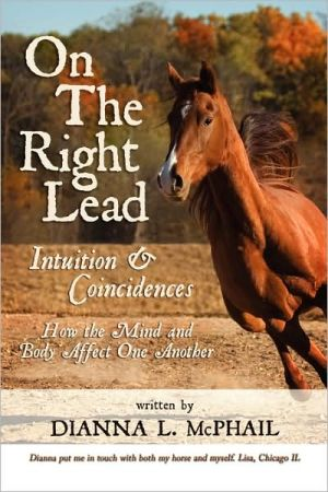 On the Right Lead: Intuition & Coincidences: How the Mind & Body Affect One Another - Dianna L. McPhail