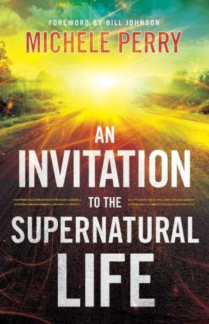An Invitation to the Supernatural Life - Michele Perry