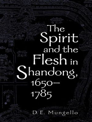 The Spirit and the Flesh in Shandong, 1650-1785 - D.E. Mungello