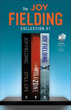 The Joy Fielding Collection #1: Still Life, The Wild Zone, and Now You See Her - Joy Fielding