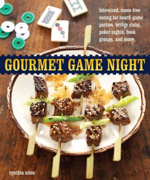 Gourmet Game Night: Bite-Sized, Mess-Free Eating for Board-Game Parties, Bridge Clubs, Poker Nights, Book Groups, and More - Cynthia Nims