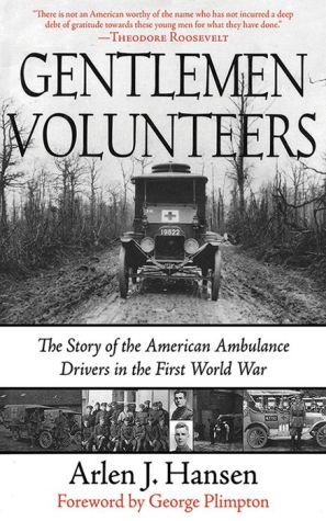 Gentlemen Volunteers: The Story of the American Ambulance Drivers in the First World War - Arlen J. Hansen, Foreword by George Plimpton