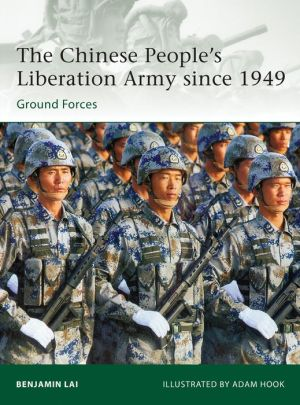 The Chinese People's Liberation Army since 1949: Ground Forces - Benjamin Lai, Adam Hook