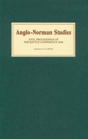 Anglo-Norman Studies 29: Proceedings of the Battle Conference 2006 - C.P. Lewis (Editor)