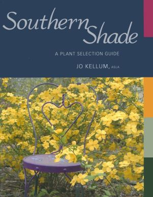 Southern Shade: A Plant Selection Guide - Jo Kellum