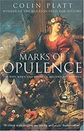 Marks of Opulence: The Why, When and Where of Western Art 1000-1900 AD - Platt, Colin