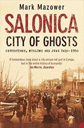 Salonica, City of Ghosts: Christians, Muslims and Jews - Mazower, Mark