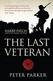 The Last Veteran: Harry Patch and the Legacy of War - Parker, Peter