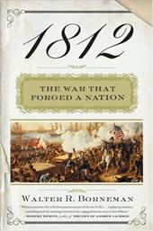 1812: The War That Forged a Nation - Borneman, Walter R.