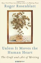 Unless It Moves the Human Heart: The Craft and Art of Writing - Rosenblatt, Roger
