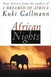 African Nights: True Stories from the Author of I Dreamed of Africa - Gallmann, Kuki