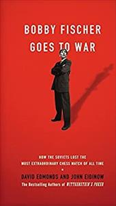 Bobby Fischer Goes to War: How the Soviets Lost the Most Extraordinary Chess Match of All Time - Edmonds, David / Eidinow, John