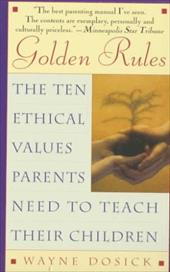Golden Rules: The Ten Ethical Values Parents Need to Teach Their Children - Dosick, Wayne