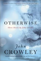 Otherwise: Three Novels by John Crowley - Crowley, John