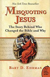 Misquoting Jesus: The Story Behind Who Changed the Bible and Why - Ehrman, Bart D.