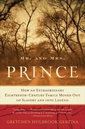 Mr. and Mrs. Prince: How an Extraordinary Eighteenth-Century Family Moved Out of Slavery and Into Legend - Gerzina, Gretchen Holbrook / Gerzina, Anthony