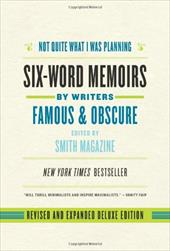 Not Quite What I Was Planning: Six-Word Memoirs by Writers Famous and Obscure - Smith Magazine / Fershleiser, Rachel / Smith, Larry