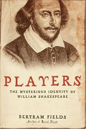 Players: The Mysterious Identity of William Shakespeare - Fields, Bertram