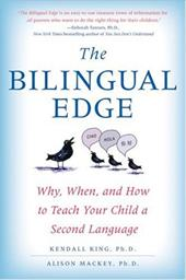The Bilingual Edge: Why, When, and How to Teach Your Child a Second Language - King, Kendall / Mackey, Alison