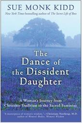 The Dance of the Dissident Daughter: A Woman's Journey from Christian Tradition to the Sacred Feminine - Kidd, Sue Monk