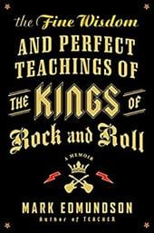 The Fine Wisdom and Perfect Teachings of the Kings of Rock and Roll: A Memoir - Edmundson, Mark