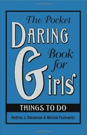 The Pocket Daring Book for Girls: Things to Do - Buchanan, Andrea J. / Peskowitz, Miriam / Seabrook, Alexis