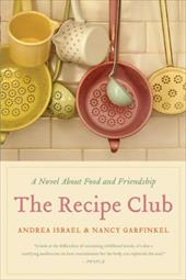 The Recipe Club: A Novel about Food and Friendship - Israel, Andrea / Garfinkel, Nancy / Clark, Melissa