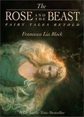 The Rose and the Beast: Fairy Tales Retold - Block, Francesca Lia / Scalora, Suza