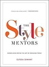 The Style Mentors: Women Who Define the Art of Dressing Today - Dimant, Elyssa