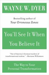 You'll See It When You Believe It: The Way to Your Personal Transformation - Dyer, Wayne W.