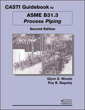 Casti Guidebook to Asme B31.3 - Process Piping, 2nd Edition - Woods, Glynn E. / Casti, Publishing / Baguley, Roy B.