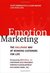 Emotion Marketing: The Hallmark Way of Winning Customers for Life - Robinette, Scott / Brand, Claire / Lenz, Vicki