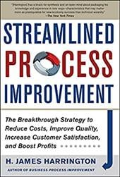 Streamlined Process Improvement: The Breakthrough Strategy to Reduce Costs, Improve Quality, Increase Customer Satisfaction, and B - Harrington, H. James