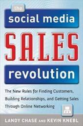The Social Media Sales Revolution: The New Rules for Finding Customers, Building Relationships, and Closing More Sales Through Onl - Chase, Landy / Knebl, Kevin