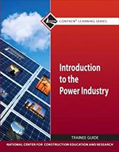 Introduction to the Power Industry Trainee Guide - National Center for Construction Education
