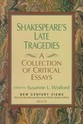 Shakespeare's Late Tragedies: A Collection of Critical Essays - Wofford, Susanne L.
