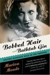 Bobbed Hair and Bathtub Gin: Writers Running Wild in the Twenties - Meade, Marion