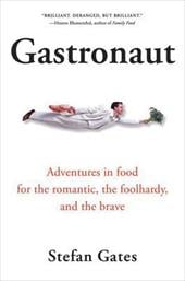 Gastronaut: Adventures in Food for the Romantic, the Foolhardy, and the Brave - Gates, Stefan / Gates, Mrs / La Riviere-Hedrick, Max
