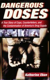 Dangerous Doses: A True Story of Cops, Counterfeiters, and the Contamination of America's Drug Supply - Eban, Katherine