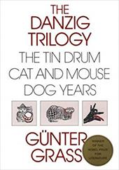 Danzig Trilogy of Gunter Grass: A Study of the Tin Drum, Cat and Mouse, and Dog Years - Grass, Gunter / Reddick, John