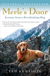 Merle's Door: Lessons from a Freethinking Dog - Kerasote, Ted