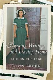 Reading, Writing, and Leaving Home: Life on the Page - Freed, Lynn