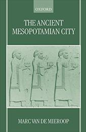 The Ancient Mesopotamian City - Van De Mieroop, Marc