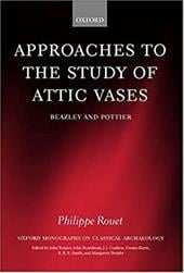 Approaches to the Study of Attic Vases: Beazley and Pottier - Rouet, Philippe / Nash, Liz