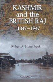 Kashmir and the British Raj 1847-1947 - Huttenback, Robert A.