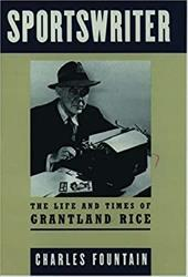 Sportswriter: The Life and Times of Grantland Rice - Fountain, Charles