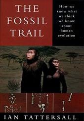 The Fossil Trail: How We Know What We Think We Know about Human Evolution - Tattersall, Ian