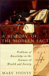 A History of the Modern Fact: Problems of Knowledge in the Sciences of Wealth and Society - Poovey, Mary